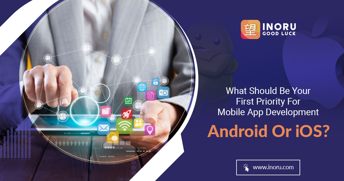 Priority For Mobile App Development: Android Or iOS?